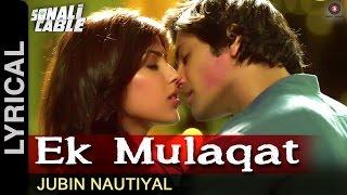 Ek Mulaqat Lyrical Video | Sonali Cable | Ali Fazal & Rhea Chakraborty | Jubin Nautiyal