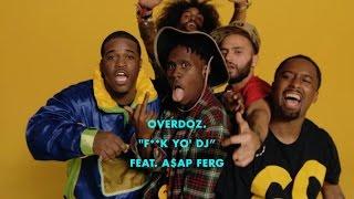 """OverDoz ft. A$AP Ferg - """"F**k Yo' DJ"""