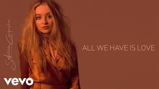 Sabrina Carpenter - All We Have Is Love (Audio Only)