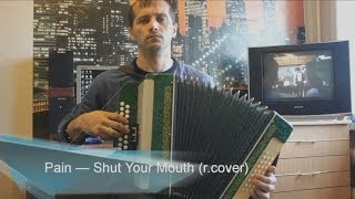 Pain - Shut your mouth. Button Accordion. Гармонь.