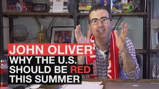 John Oliver - Why the U.S. should be Red this summer