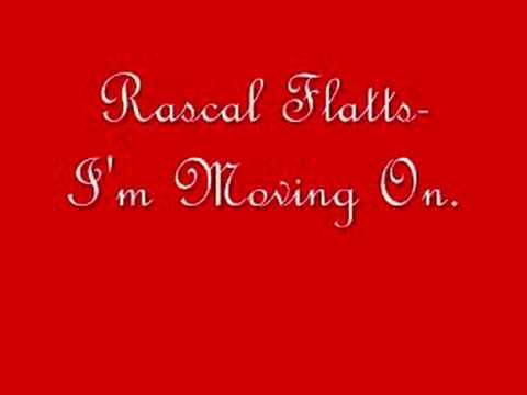 Rascal Flatts- I'm Moving On.