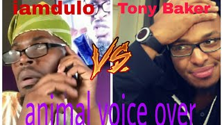 Iamdulo . VS . Tony Baker | animal voice over | try laugh V3