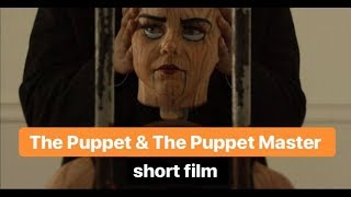 THE PUPPET & THE PUPPET MASTER | Short film by @jajavankova @bdash_2 @ohamarie @btproulx