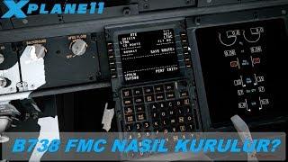 X-PLANE 11 | FMC NASIL KURULUR VE NASIL ÇALISIR | PMDG B738 FMC PROGRAMLAMA