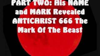 PART TWO His NAME and MARK Revealed ANTICHRIST 666 .wmv