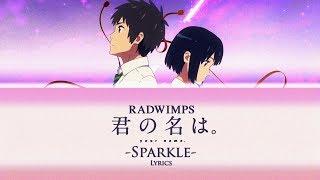 RADWIMPS - Sparkle (Kan/Rom/Eng Lyrics)?Your Name (Kimi no Na wa) OST