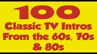 100 Classic TV intro's from the 60's, 70's and 80's...in no particular order!