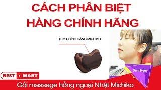 Gối Massage Hồng Ngoại Nhật Bản Michiko - Cách Phân Biệt Hàng Chính Hãng