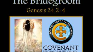 THE BRIDEGROOM   1 2 2015  CRBC Sermon by Dr  Casey Smith