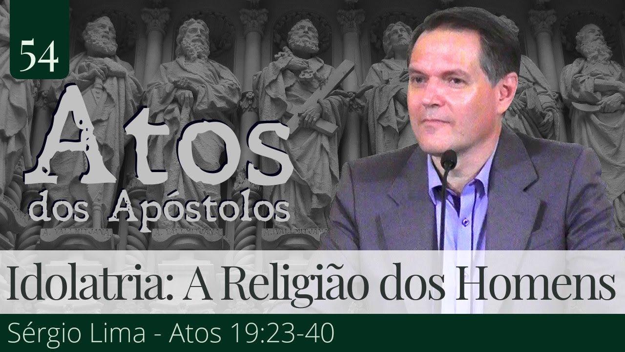 54. Idolatria: A Religião dos Homens - Sérgio Lima