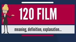 What is 120 FILM? What does 120 FILM mean? 120 FILM meaning, definition & explanation