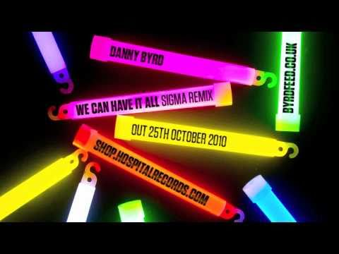 Danny Byrd - We Can Have It All - Sigma Remix