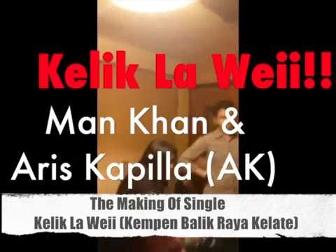 Man Khan & Aris Kapilla - Kelik La Weii (The Making Of)