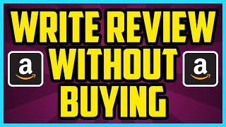 How To Write A Review On Amazon Without Purchasing 2017 (EASY): Amazon Leave Feedback Without Buying
