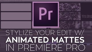 Use FREE 4K Animated Mattes to Stylize Your Edit in Adobe Premiere Pro