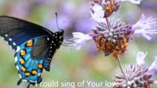 I could sing of Your love - Women of Faith
