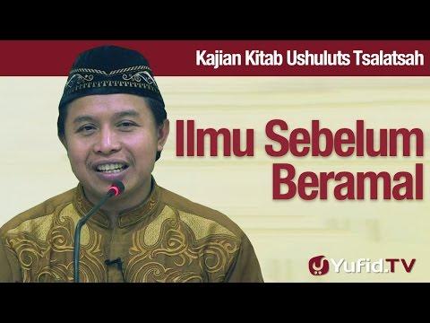 Kajian Utsuluts Tsalatsah #13: Pentingnya Ilmu Sebelum Beramal - Ustadz Agus AbuMuhammad