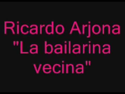 Ricardo Arjona - La bailarina vecina (Letra)
