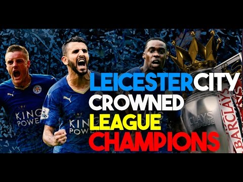 LEICESTER CITY CROWNED ENGLISH PREMIER LEAGUE CHAMPIONS