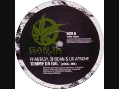 Phantasy and Shodan - UK Apachi - Gimme De Gal