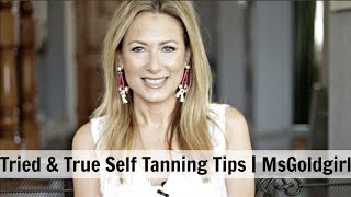 My Tried & True Self Tanning Tips | MsGoldgirl