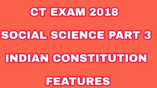 CT EXAM 2018 SOCIAL SCIENCE PART 3 (INDIAN CONSTITUTION FEATURES)