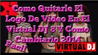 Como Quitarle El Logo De Video En El Virtual DJ 8 Y Como Cambiarlo Fácil! 2016