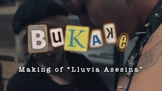 MAKING OF - BUKAKE · LLUVIA ASESINA