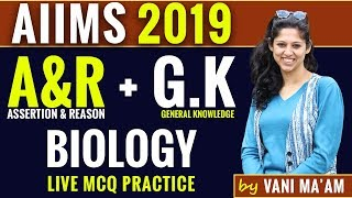 AIIMS 2019 | BIOLOGY | General Knowledge & Assertion Reasoning | By Vani Ma'am