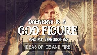 ASOIAF Discussions: Daenerys Is a God Figure