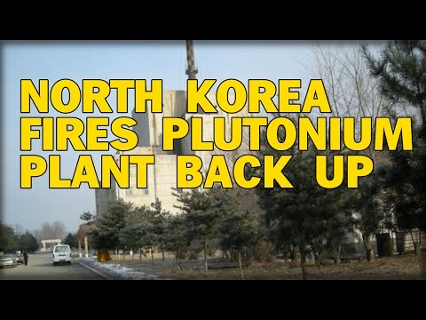 GAME ON! NORTH KOREA FIRES PLUTONIUM PLANT BACK UP FOR WARHEADS