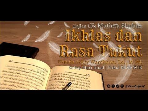 Ikhlas dan Rasa Takut - Ustadz Askar Wardhana, Lc.