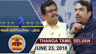 (23/06/2018) Kelvikkenna Bathil | Exclusive Interview with Thanga Tamilselvan | Thanthi TV