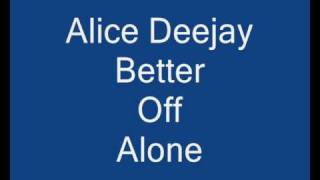 Watch Alice Deejay Better Off Alone video