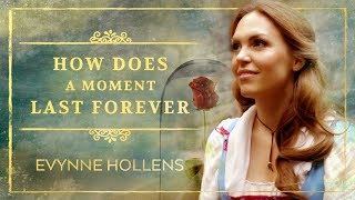 "Belle sings How Does A Moment Last Forever from ""Beauty and the Beast"" - Evynne Hollens"