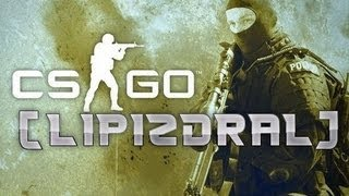 [LIPIZDRAL] - Counter Strike Global Offensive