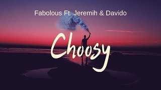 Fabolous - Choosy (ft. Davido & Jeremih) Lyrics