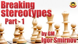 Breaking stereotypes Part - 1 by GM Igor Smirnov