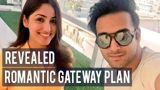 Pulkit Samrat and Yami Gautam's romantic gateway plan!