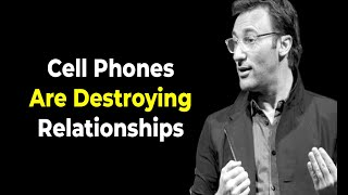 How cell phones are destroying the Relationships | Simon Sinek
