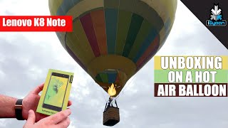 Lenovo K8 Note Unboxing On A Hot Air Balloon + Giveaway