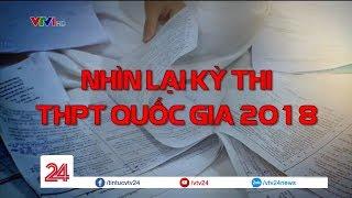 Nhìn lại kỳ thi THPT Quốc gia 2018  - Tin Tức VTV24