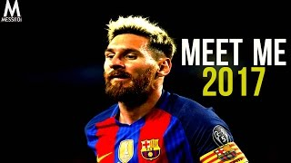 Lionel Messi 2017 ▶ Meet Me ◀ Magic Skills & Goals 2016/17 • HD NEW