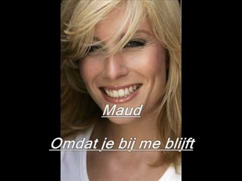 Maud - omdat je bij me blijft.