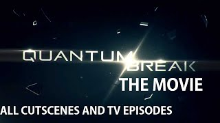 [HD] Quantum Break: The Movie - All Cutscenes and TV EPISODES - First Playthrough