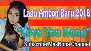 Lagu Ambon Terbaru 2018 | Love You Nona | Lirik