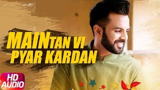 Main Tan Vi Pyar Kardan | Audio Song | Happy Raikoti | Latest Punjabi Song 2018 | Speed Records