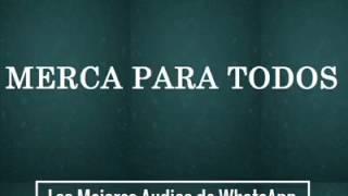 Merca Para Todos - Los Mejores Audios De WhatsApp