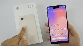 Pixel 3 Unboxing & Impression with Pixel 3 XL after 5 day use